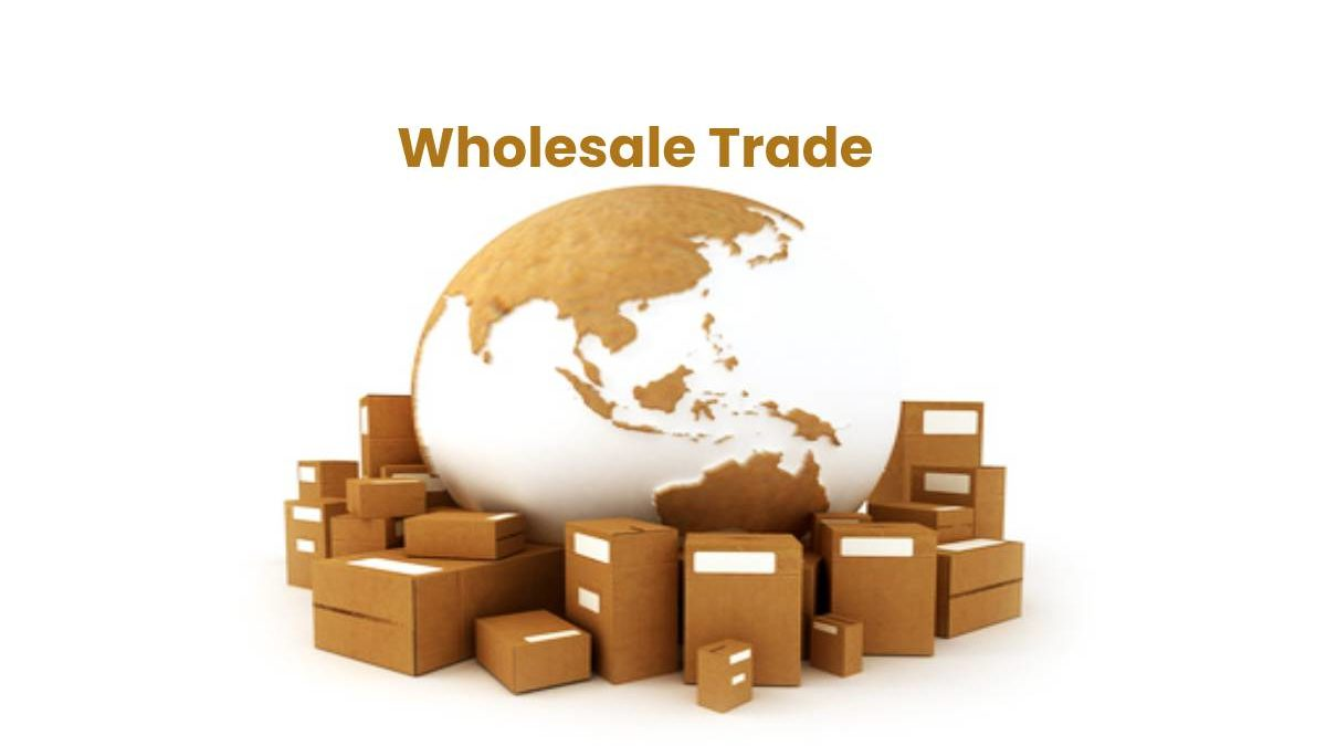 What is Wholesale Trade? – Importance, Types, and More