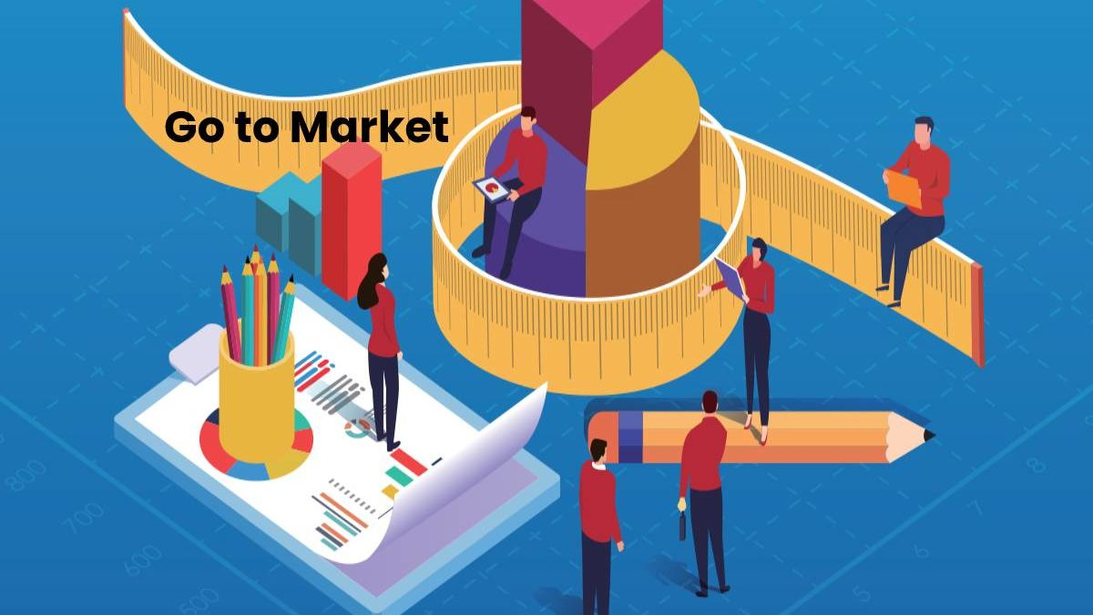 What is Go to Market? – Benefits, How to Areas, and More