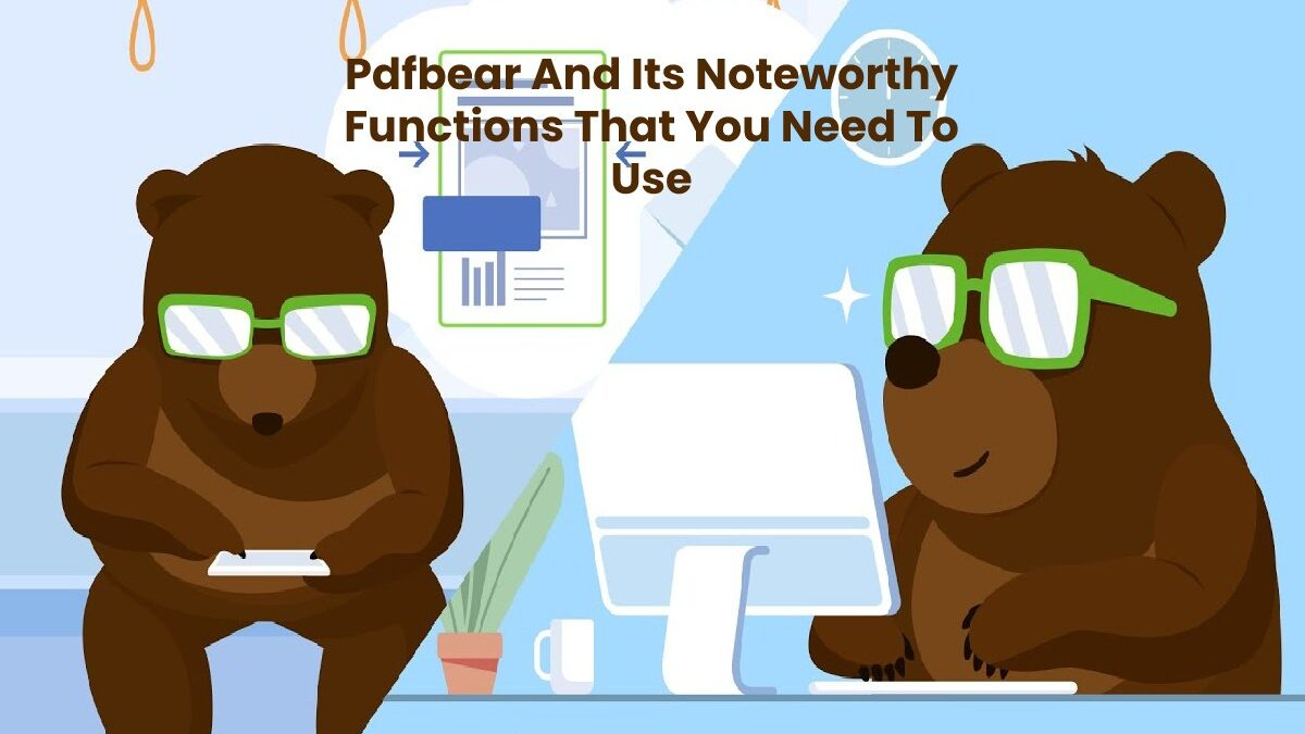 Pdfbear And Its Noteworthy Functions That You Need To Use