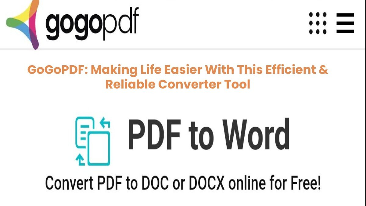 GoGoPDF: Making Life Easier With This Efficient And Reliable Converter Tool