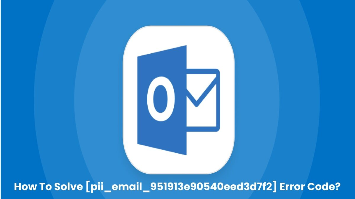 How To Solve [pii_email_951913e90540eed3d7f2] Error Code?